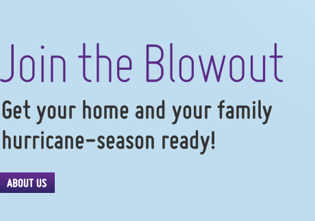 Join the blowout: get your home and your family hurricane-season ready